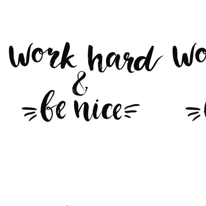 Tapeta Pixerstick Work hard and be nice - motivational quote, typography art with - Nálepka na stěny