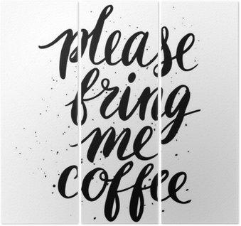 Triptyque S'il vous plaît, apportez-moi du café
