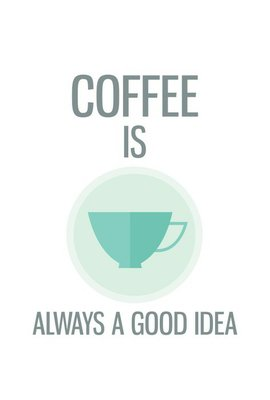 Modern poster. Coffee is always a good idea