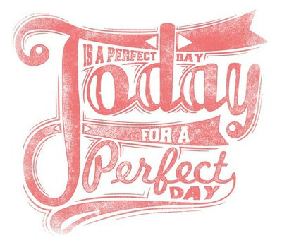 Today is a perfect day