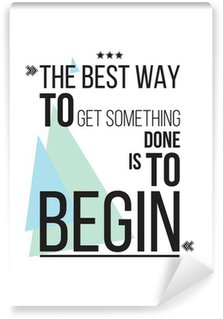 Vinyl Wall Mural The best way to get something is to begin Motivation Poster