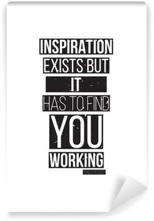 Inspiration exists but it has to find you working. Pablo Picass