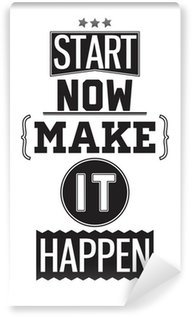 Washable Wall Mural Motivational poster. Start Now. Make it Happen