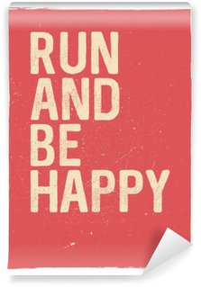 Washable Wall Mural Run and be happy - motivational phrase. Unusual gym poster design. Marathon inspiration. Running inspiration. Typographic concept. Inspiring and motivating quote. Inspirational quotes