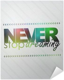 Zelfklevende Poster Nooit stoppen met dromen