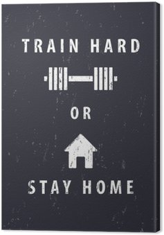 train hard or stay home, t-shirt, poster design, vector illustration