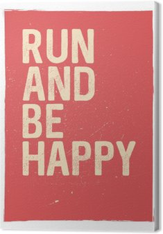 Run and be happy - motivational phrase. Unusual gym poster design. Marathon inspiration. Running inspiration. Typographic concept. Inspiring and motivating quote. Inspirational quotes
