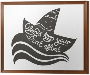 Vector hand drawn typography sea poster with boat and waves. Quote for sea - Always keep your boat afloat