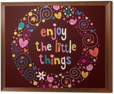 Cieszyć małe rzeczy.